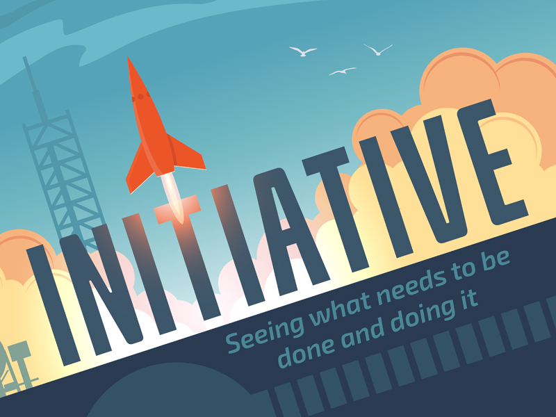 Initiative - Seeing what needs to be done and doing it.